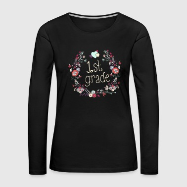 Flowers1st Grade First Grade 1st Grade Teacher Appreciation Gift Cute - Women's Premium Long Sleeve T-Shirt