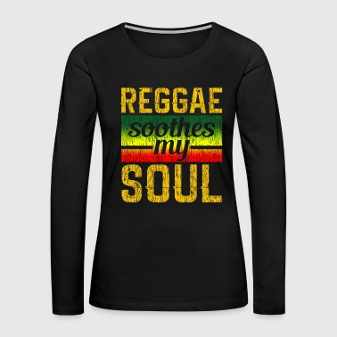 Reggae Soothes My Soul - Women's Premium Long Sleeve T-Shirt