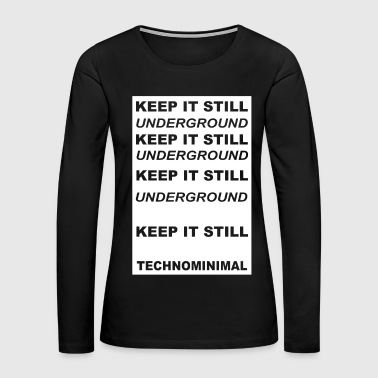 Underground KEEP IT STILL UNDERGROUND gift Festival Techno DJ - Women's Premium Long Sleeve T-Shirt