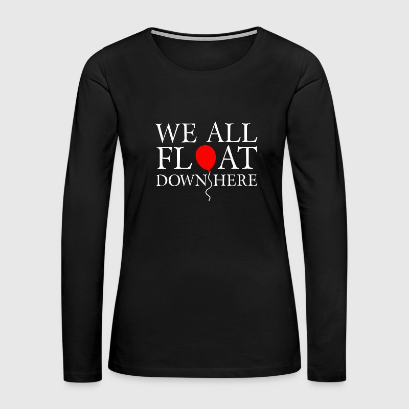 We All Float Down Here - Women's Premium Long Sleeve T-Shirt
