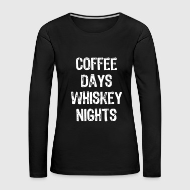 Coffee - coffee days whiskey nights funny - Women's Premium Long Sleeve T-Shirt