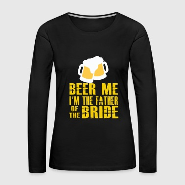 Irish - funny beer me father of the bride st pat - Women's Premium Long Sleeve T-Shirt