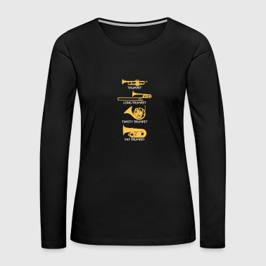 Types Of Trumpet - Funny Trumpet Marching Band - Women's Premium Long Sleeve T-Shirt
