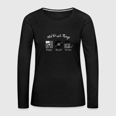 Old People Things T-Shirt, Floppy Record Privacy - Women's Premium Long Sleeve T-Shirt