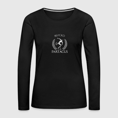Behold Fartacus T-Shirt, Funny Fart Greek Gods - Women's Premium Long Sleeve T-Shirt