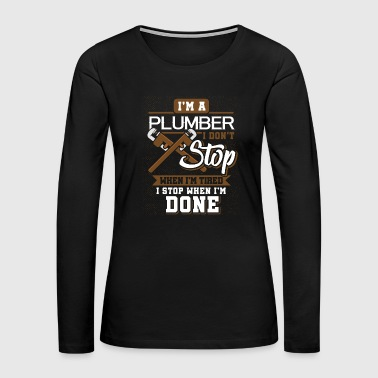 Civil Engineering i'm A Plumber I Don't Stop When I'm Tired - Women's Premium Long Sleeve T-Shirt