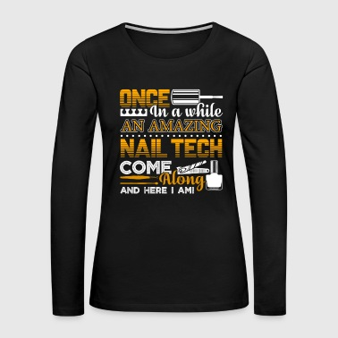 Best Nail Tech Shirt - Women's Premium Long Sleeve T-Shirt