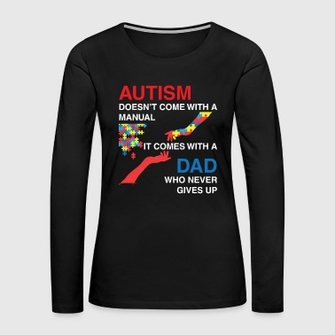 Autism doesn't come with a manual. It comes with a - Women's Premium Long Sleeve T-Shirt