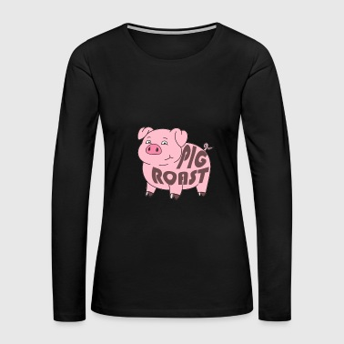 Roast Pig Roast - Women's Premium Long Sleeve T-Shirt
