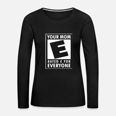 Pregnancy Your Mom is rated E for everyone - Women's Premium Long Sleeve T-Shirt