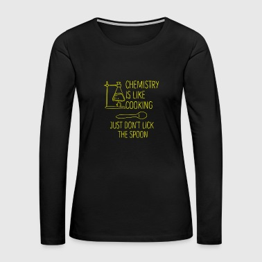 Chemistry Is Like Cooking - Women's Premium Long Sleeve T-Shirt