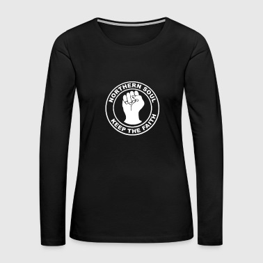 Northern Soul Keep The Faith Long - Women's Premium Long Sleeve T-Shirt