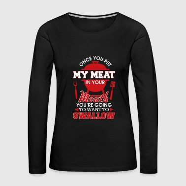 Meat - my meat in your mouth - naughty grilling - Women's Premium Long Sleeve T-Shirt