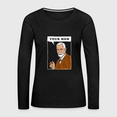 Your Mom Freud - Women's Premium Long Sleeve T-Shirt