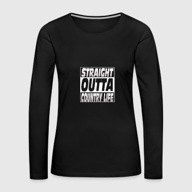 Country life - Straight outta country life - Women's Premium Long Sleeve T-Shirt