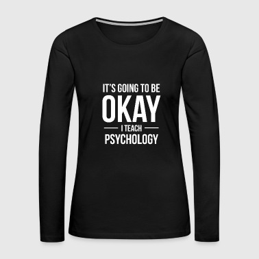 Logo - it's going to be okay i teach psychology - Women's Premium Long Sleeve T-Shirt