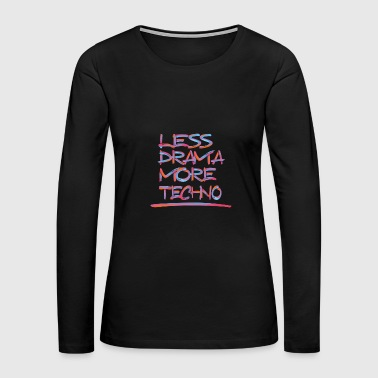 LESS DRAMA MORE TECHNO 2 - Women's Premium Long Sleeve T-Shirt