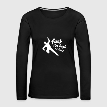 Fuck I'm High As Fuck Silhouette Stoner Drugs Weed - Women's Premium Long Sleeve T-Shirt