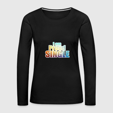 I am Proud Single - gift ideas - Women's Premium Long Sleeve T-Shirt