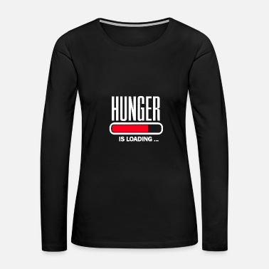 Hunger Hunger is loading - Women's Premium Long Sleeve T-Shirt