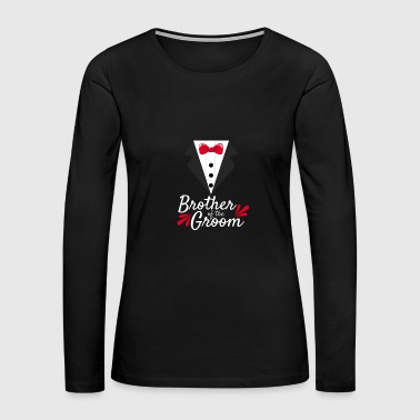 Wedding Dress Bachelor Party Wedding Brother of the Bride - Women's Premium Long Sleeve T-Shirt