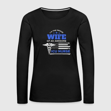 I Am The Proud Wife of an ICU Nurse Awesome - Women's Premium Long Sleeve T-Shirt