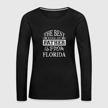 The Best Kind Of Father Is From Florida - Women's Premium Long Sleeve T-Shirt