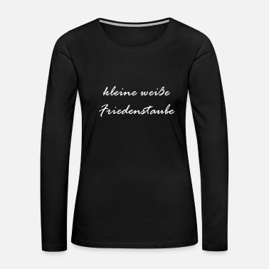 Dove Of Peace Little White dove of peace - Women's Premium Long Sleeve T-Shirt