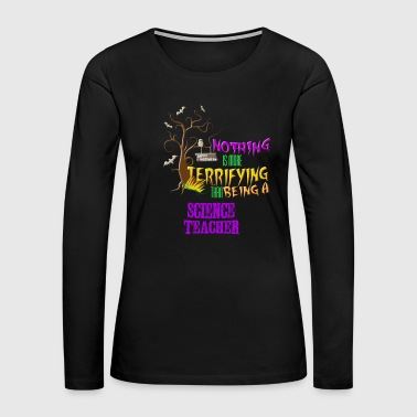 Funny Science Teacher Halloween Design Scary Students - Women's Premium Long Sleeve T-Shirt