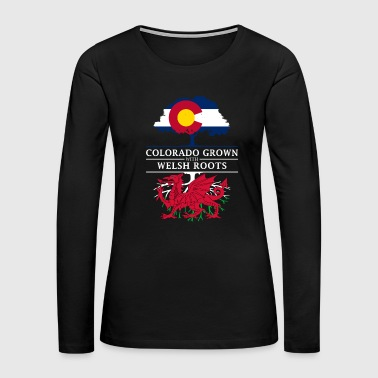 Colorado Grown with Welsh Roots Wales Design - Women's Premium Long Sleeve T-Shirt