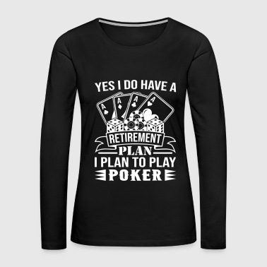 Play Poker I Plan To Play Poker - Women's Premium Long Sleeve T-Shirt