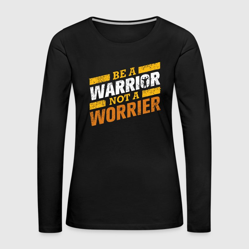 Warrior not worrier - Women's Premium Long Sleeve T-Shirt