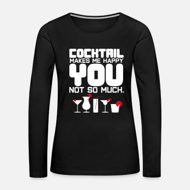 Liquor cocktail makes me happy Shots Party Alcohol trust me Bartender Beer Waiter Liquor Bistro Glass Tequi - Women's Premium Long Sleeve T-Shirt