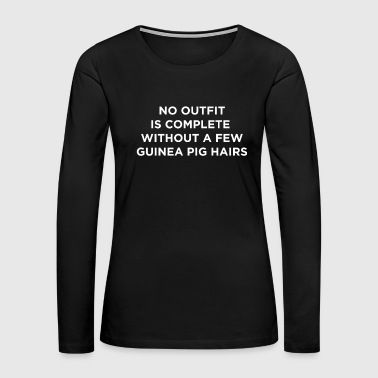Funny Animal Guinea Pig Tshirt Design No outfit is complete - Women's Premium Long Sleeve T-Shirt