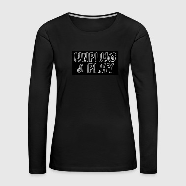 Mobile Funny Sarcastic Novelty Unplug Tshirt Design Unplug and play - Women's Premium Long Sleeve T-Shirt
