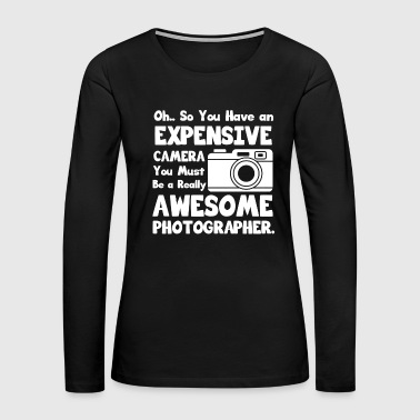 Great & Funny Expensive Tshirt Design Expensive camera - Women's Premium Long Sleeve T-Shirt