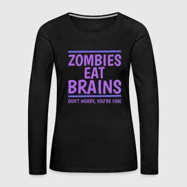 Keep-calm Zombies Eat Brains - Women's Premium Long Sleeve T-Shirt