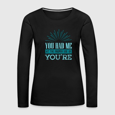 English Teacher Grammar Geek You Had Me at Proper Use of You're - Women's Premium Long Sleeve T-Shirt