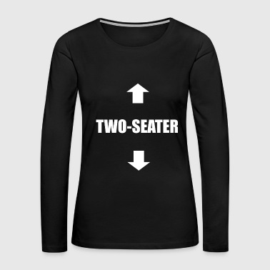 Sex Sayings Two-Seater Sex sexy dirty naughty saying gift - Women's Premium Long Sleeve T-Shirt