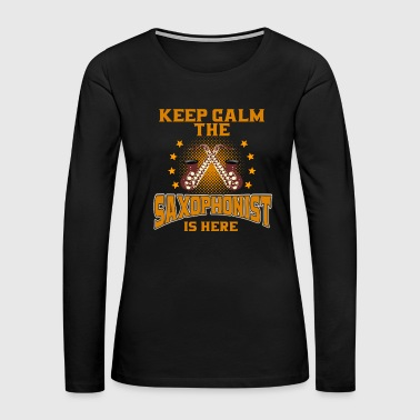 Mouth SAXOPHONIST - Keep Calm. The Saxophonist Is Here - Women's Premium Long Sleeve T-Shirt