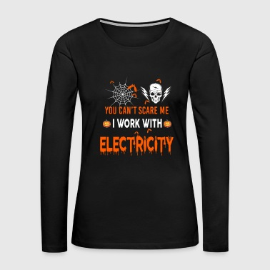 Electrician Electricity I Work With Electricity - Women's Premium Long Sleeve T-Shirt