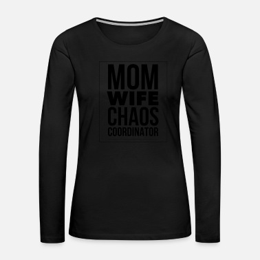 Step Mom Mama Mom Wife Chaos Coordinator Mother - Women's Premium Long Sleeve T-Shirt