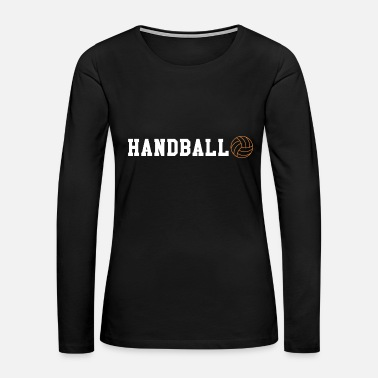 Handball Handball Sport Hobby Leisure Gift Ball Sports - Women's Premium Long Sleeve T-Shirt