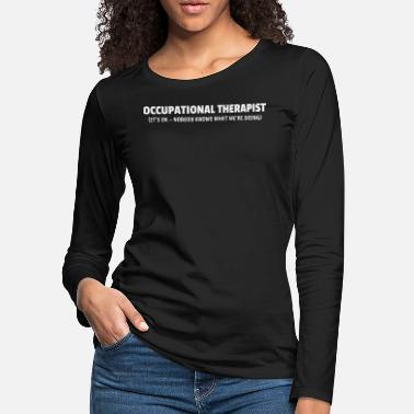Occupation Occupational Therapist Occupational Therapy Gift - Women's Premium Longsleeve Shirt