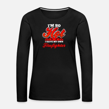 Mother Im A Firefighter I'm So Hot Gift - Women's Premium Long Sleeve T-Shirt