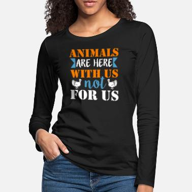 Animal Animals are here with us, not for us - Women's Premium Longsleeve Shirt