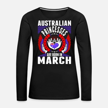 Patriot Australian Princesses Are Born In March - Women's Premium Long Sleeve T-Shirt