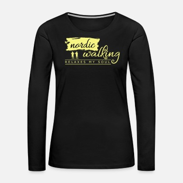 Nordic Nordic Walking Nordic Walker Fitness Gift Idea - Women's Premium Long Sleeve T-Shirt