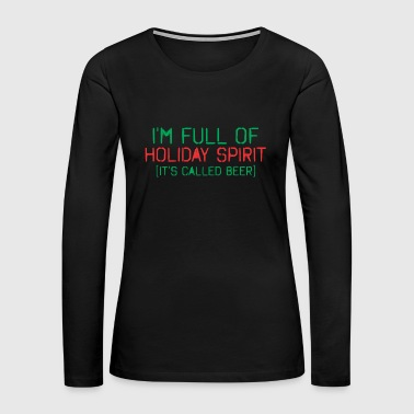 Full Throttle Im Full Holiday Spirit Its Called Beer Christmas - Women's Premium Long Sleeve T-Shirt