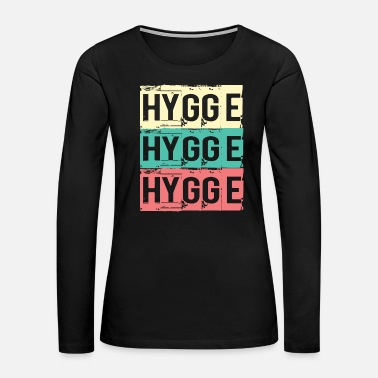 The Weekend Hygge Hygge Hygge - Women's Premium Long Sleeve T-Shirt